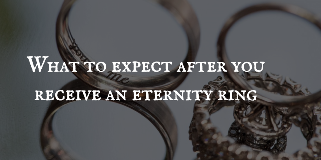 What to expect after you receive an eternity ring