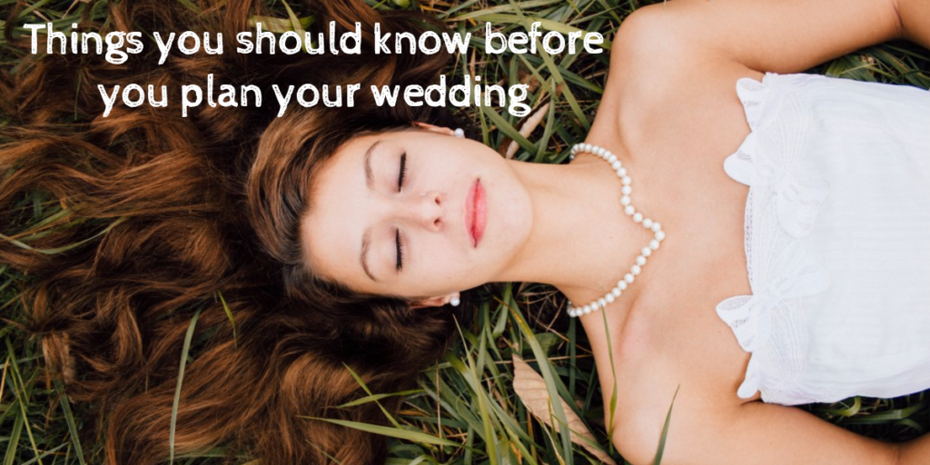 Things you should know before you plan your wedding